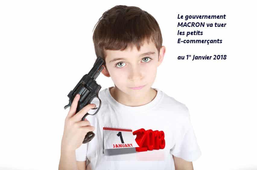 Comment le gouvernement MACRON va tuer l'E-commerce français au 1° Janvier 2018!!